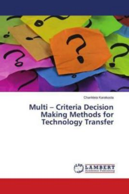 Multi - Criteria Decision Making Methods for Technology Transfer, Charikleia Karakosta