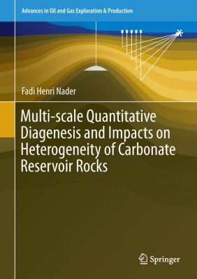 Multi-scale Quantitative Diagenesis and Impacts on Heterogeneity of Carbonate Reservoir Rocks, Fadi Henri Nader