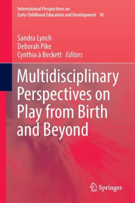 Multidisciplinary Perspectives on Play from Birth and Beyond