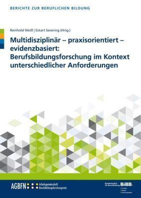 Multidisziplinär - praxisorientiert - evidenzbasiert: Berufsbildungsforschung im Kontext unterschiedlicher Anforderungen