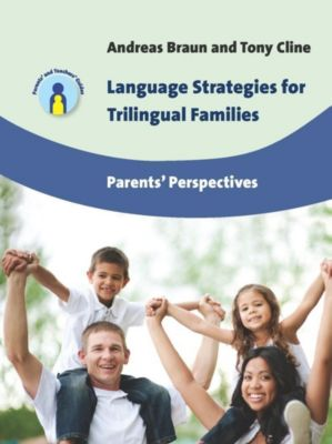 Multilingual Matters: Language Strategies for Trilingual Families, Andreas Braun, Tony Cline