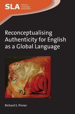 Multilingual Matters: Reconceptualising Authenticity for English as a Global Language, Richard S. Pinner
