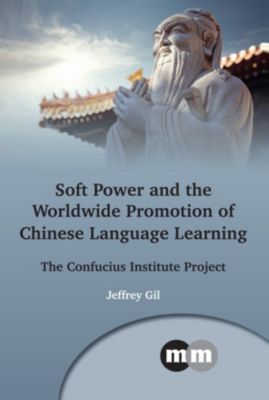 Multilingual Matters: Soft Power and the Worldwide Promotion of Chinese Language Learning, Jeffrey Gil