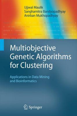 Multiobjective Genetic Algorithms for Clustering, Ujjwal Maulik, Sanghamitra Bandyopadhyay, Anirban Mukhopadhyay