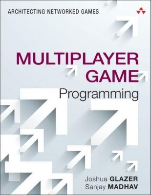 Multiplayer Game Programming, Josh Glazer, Sanjay Madhav