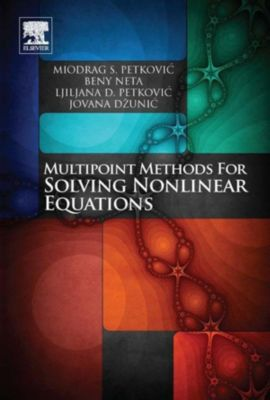 Multipoint Methods for Solving Nonlinear Equations, Miodrag Petkovic, Beny Neta, Jovana Dzunic, Ljiljana Petkovic