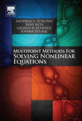 Multipoint Methods for Solving Nonlinear Equations, Miodrag Petkovic, Beny Neta, Jovana Dzunic, Ljiljana Petkovic