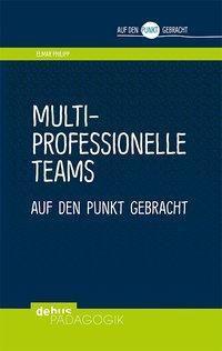 Multiprofessionelle Teams auf den Punkt gebracht - Elmar Philipp  
