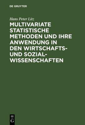 Multivariate Statistische Methoden und ihre Anwendung in den Wirtschafts- und Sozialwissenschaften, Hans Peter Litz
