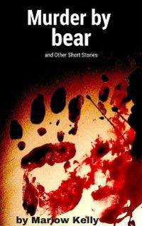 Murder by Bear and Other Short Stories, Marlow Kelly