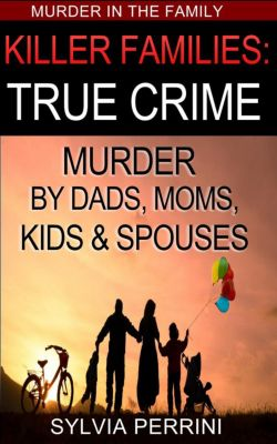 Murder In The Family: Killer Families: True Crime (Murder In The Family, #1), SYLVIA PERRINI