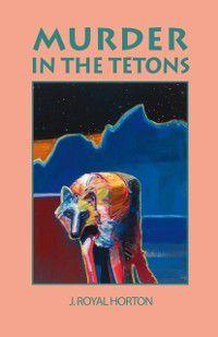 Murder in the Tetons, Jon R Horton