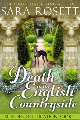 Murder on Location: Death in the English Countryside (Murder on Location, #1), Sara Rosett