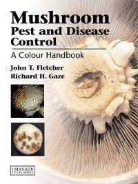 Mushroom Pest and Disease Control, John T. Fletcher, Richard H. Gaze