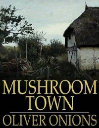 Mushroom Town, Oliver Onions