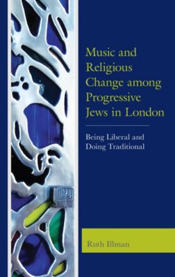 Music and Religious Change among Progressive Jews in London, Ruth Illman