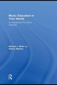 Music Education in Your Hands, Patrice Madura, Michael L. Mark