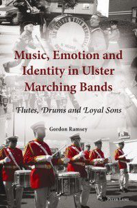 Music, Emotion and Identity in Ulster Marching Bands, Gordon Ramsey