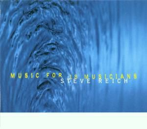 Music For 18 Instruments, Steve Reich