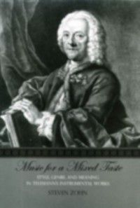 Music for a Mixed Taste: Style, Genre, and Meaning in Telemann's Instrumental Works, Steven Zohn