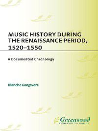 Music Reference Collection: Music History During the Renaissance Period, 1520-1550, Blanche Gangwere