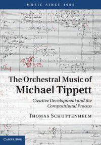 Music since 1900: Orchestral Music of Michael Tippett, Thomas Schuttenhelm