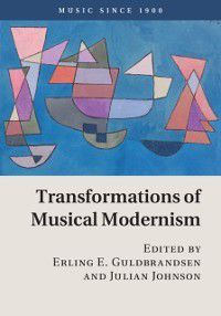 Music since 1900: Transformations of Musical Modernism