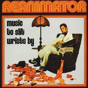Music To Slit Wrists By, Reanimator