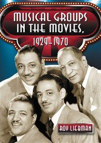 Musical Groups in the Movies, 1929-1970, Roy Liebman