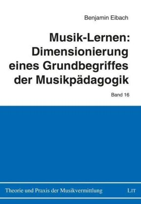 Musik-Lernen: Dimensionierung eines Grundbegriffes der Musikpädagogik - Benjamin Eibach |