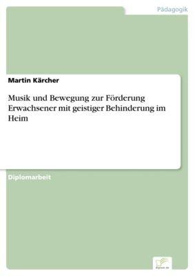 Musik und Bewegung zur Förderung Erwachsener mit geistiger Behinderung im Heim, Martin Kärcher