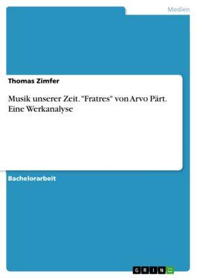 Musik unserer Zeit. Fratres von Arvo Pärt. Eine Werkanalyse, Thomas Zimfer
