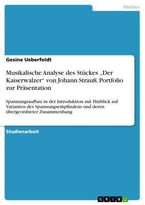 """Musikalische Analyse des Stückes """"Der Kaiserwalzer"""" von Johann Strauß. Portfolio zur Präsentation, Gesine Ueberfeldt"""
