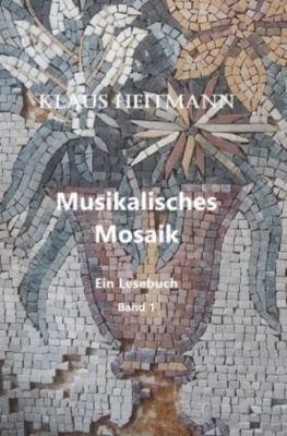 Musikalisches Mosaik Band 1 - Klaus L. Heitmann |