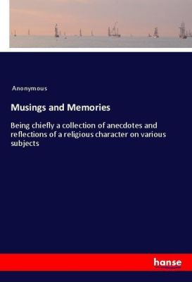 Musings and Memories, Anonymous