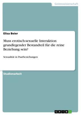 Muss erotisch-sexuelle Interaktion grundlegender Bestandteil für die reine Beziehung sein?, Elisa Beier