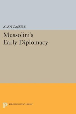 Mussolini's Early Diplomacy, Alan Cassels