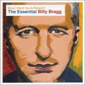 Must I Paint You A Picture? The Essential, Billy Bragg