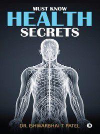 Must Know Health Secrets, Ishwarbhai T Patel