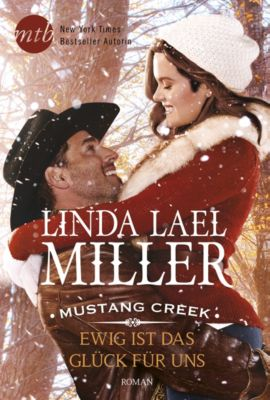 Mustang Creek: Mustang Creek - Ewig ist das Glück für uns, Linda Lael Miller