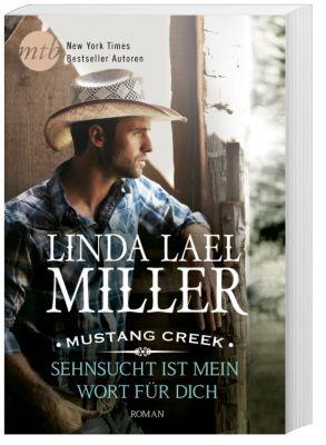Mustang Creek - Sehnsucht ist mein Wort für dich - Linda Lael Miller  