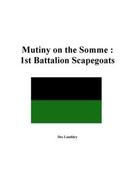 Mutiny on the Somme : 1st Battalion Scapegoats 1918, Des Lambley
