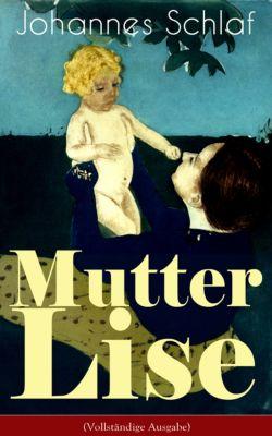 Mutter Lise (Vollständige Ausgabe), Johannes Schlaf
