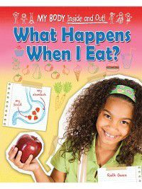 My Body: Inside and Out!: What Happens When I Eat?, Ruth Owen