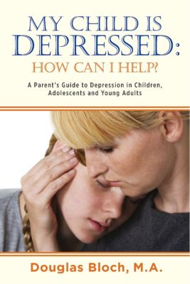 My Child is Depressed: How Can I Help?, Douglas Bloch