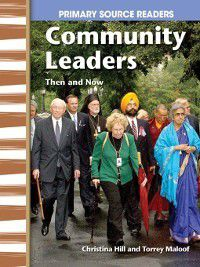 My Community Then and Now (Primary Source Readers): Community Leaders Then and Now, Christina Hill, Torrey Maloof
