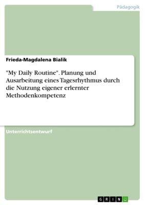 My Daily Routine. Planung und Ausarbeitung eines Tagesrhythmus durch die Nutzung eigener erlernter Methodenkompetenz, Frieda-Magdalena Bialik