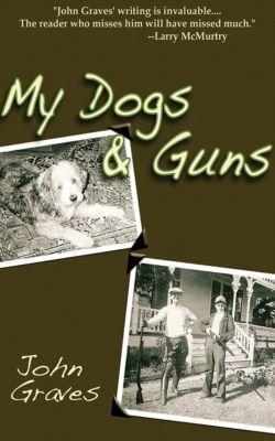 My Dogs & Guns, John Graves