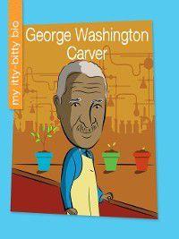 My Early Library: My Itty-Bitty Bio: George Washington Carver, Katie Marsico