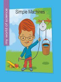 My Early Library: My World of Science: Simple Machines, Katie Marsico